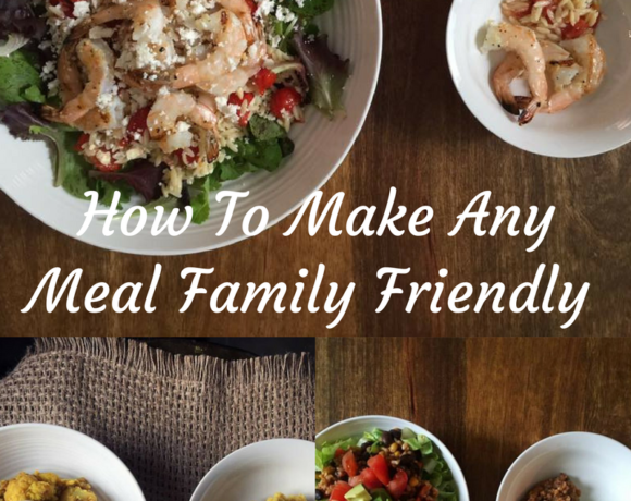 How To Make Any Meal Family Friendly