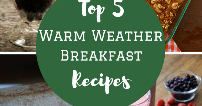 Our Top 5 Warm Weather Breakfast Recipes