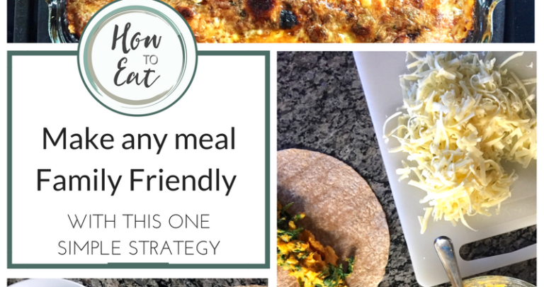 Creating Family Friendly Meals with One Simple Strategy